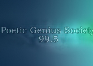 THE POETIC GENIUS SOCIETY!